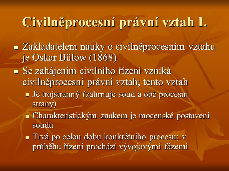 Civilněprocesní právní vztah I. Zakladatelem nauky o civilněprocesním vztahu je Oskar Bülow (1868) Zakladatelem nauky o civilněprocesním vztahu je Osk