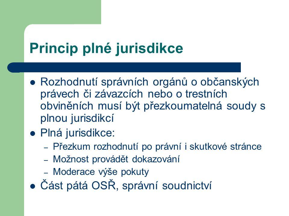 Princip plné jurisdikce Rozhodnutí správních orgánů o občanských právech či závazcích nebo o trestních obviněních musí být přezkoumatelná soudy s plno
