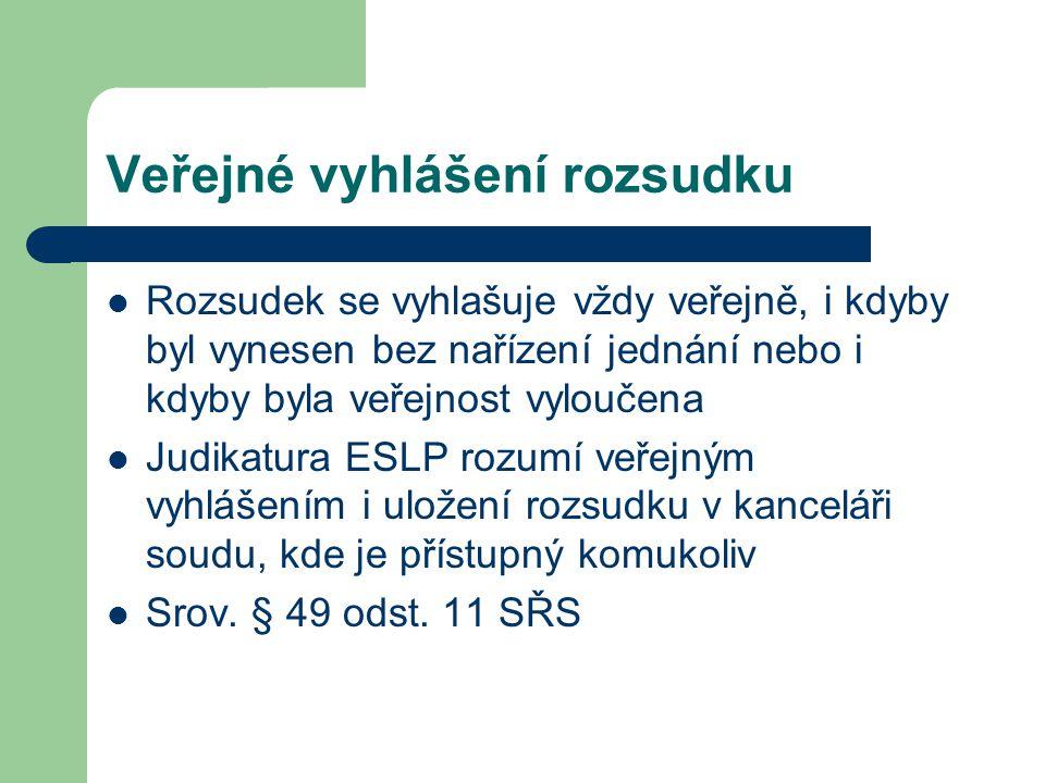 Veřejné vyhlášení rozsudku Rozsudek se vyhlašuje vždy veřejně, i kdyby byl vynesen bez nařízení jednání nebo i kdyby byla veřejnost vyloučena Judikatu