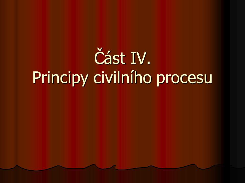 Část IV. Principy civilního procesu