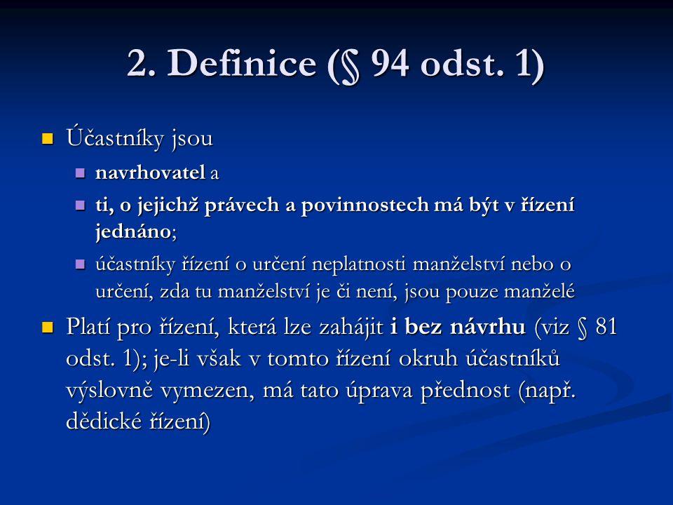 2. Definice (§ 94 odst. 1) Účastníky jsou Účastníky jsou navrhovatel a navrhovatel a ti, o jejichž právech a povinnostech má být v řízení jednáno; ti,