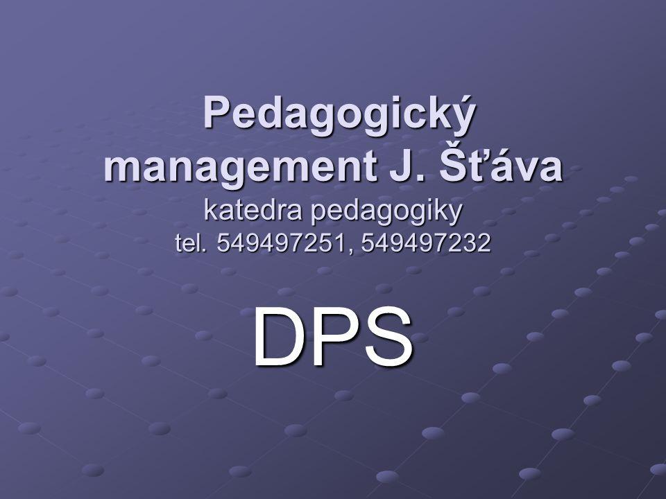 Pedagogický management J. Šťáva katedra pedagogiky tel. 549497251, 549497232 Pedagogický management J. Šťáva katedra pedagogiky tel. 549497251, 549497