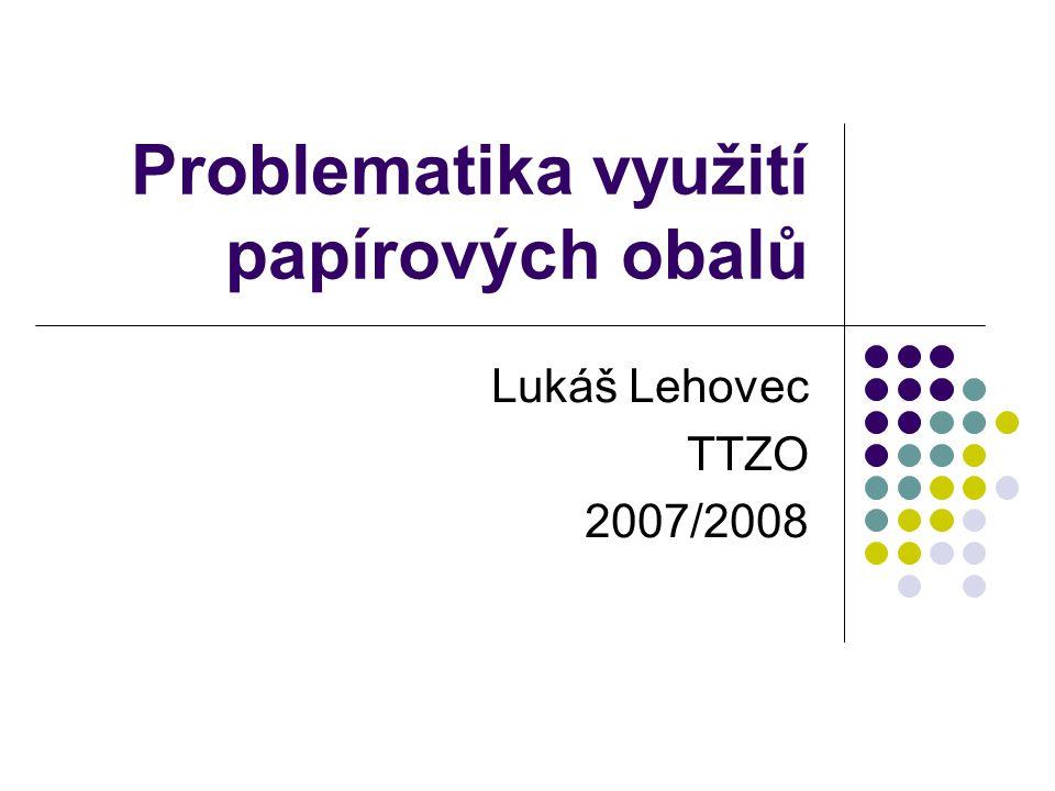 Problematika využití papírových obalů Lukáš Lehovec TTZO 2007/2008