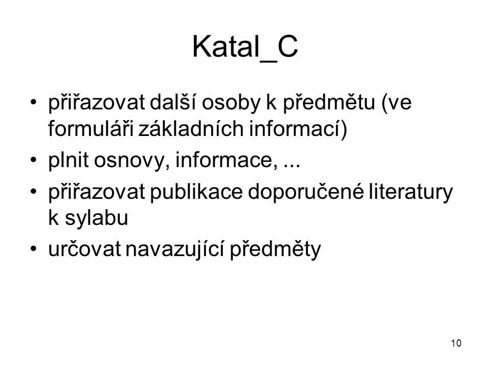 10 Katal_C přiřazovat další osoby k předmětu (ve formuláři základních informací) plnit osnovy, informace,...