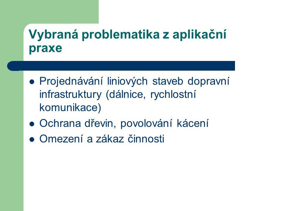 Vybraná problematika z aplikační praxe Projednávání liniových staveb dopravní infrastruktury (dálnice, rychlostní komunikace) Ochrana dřevin, povolová