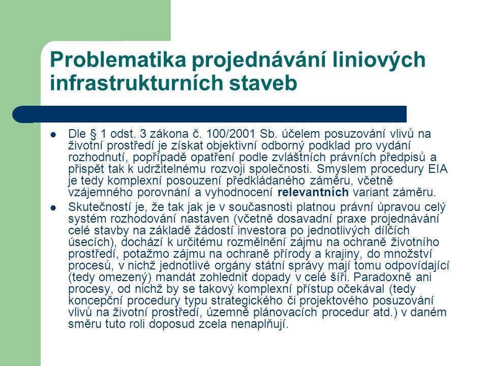 Problematika projednávání liniových infrastrukturních staveb Dle § 1 odst. 3 zákona č. 100/2001 Sb. účelem posuzování vlivů na životní prostředí je zí