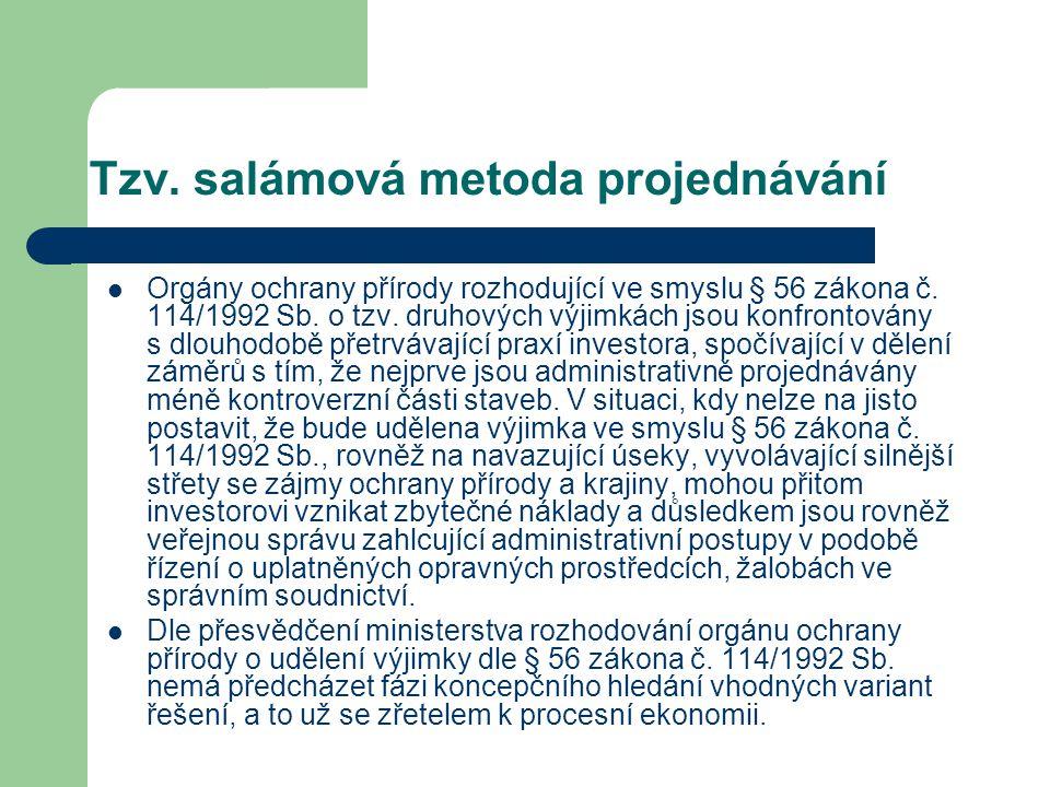 Tzv. salámová metoda projednávání Orgány ochrany přírody rozhodující ve smyslu § 56 zákona č. 114/1992 Sb. o tzv. druhových výjimkách jsou konfrontová