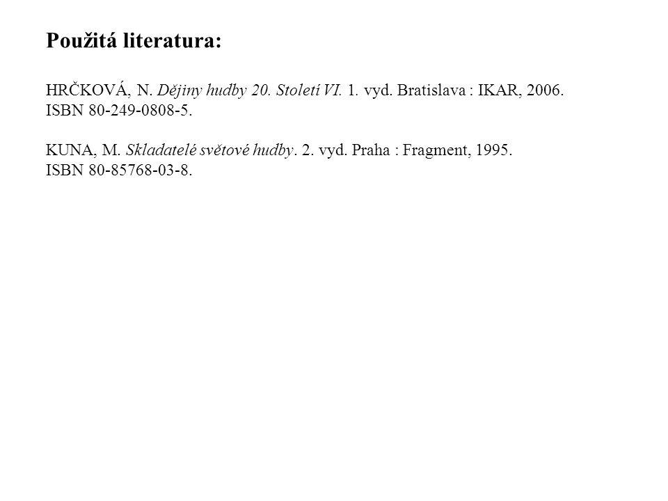 Použitá literatura: HRČKOVÁ, N.Dějiny hudby 20. Století VI.