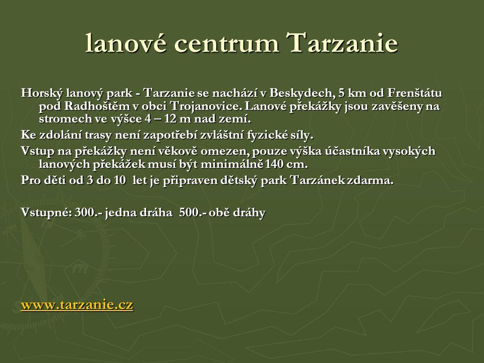 lanové centrum Tarzanie Horský lanový park - Tarzanie se nachází v Beskydech, 5 km od Frenštátu pod Radhoštěm v obci Trojanovice.