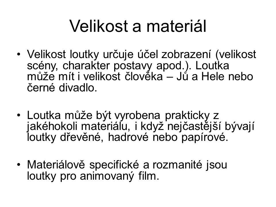 Velikost a materiál Velikost loutky určuje účel zobrazení (velikost scény, charakter postavy apod.).