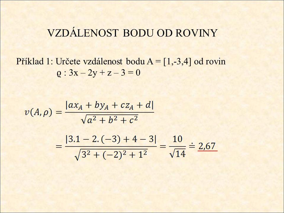 VZDÁLENOST BODU OD ROVINY Příklad 1: Určete vzdálenost bodu A = [1,-3,4] od rovin ϱ : 3x – 2y + z – 3 = 0