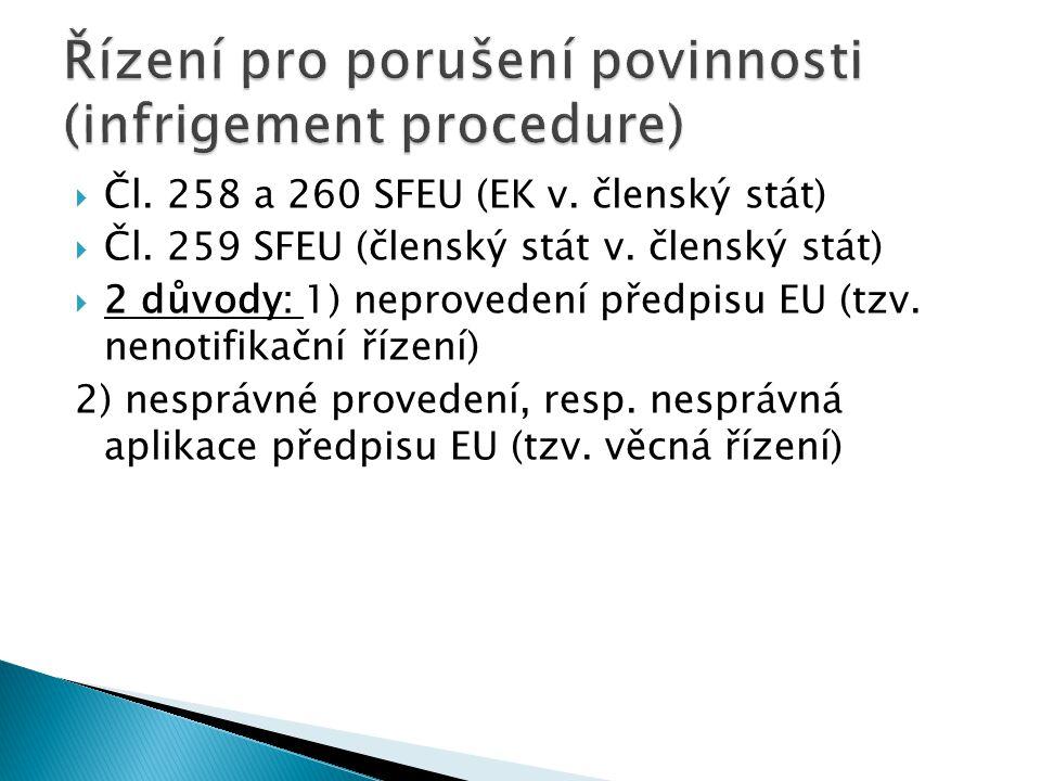  Čl. 258 a 260 SFEU (EK v. členský stát)  Čl. 259 SFEU (členský stát v. členský stát)  2 důvody: 1) neprovedení předpisu EU (tzv. nenotifikační říz