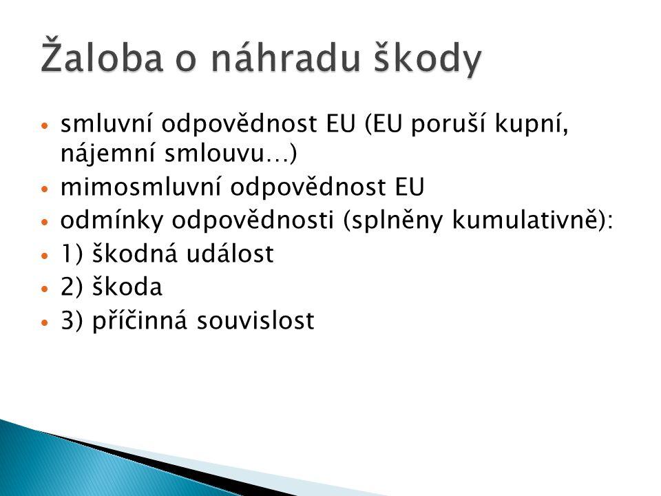 smluvní odpovědnost EU (EU poruší kupní, nájemní smlouvu…) mimosmluvní odpovědnost EU odmínky odpovědnosti (splněny kumulativně): 1) škodná událost 2)