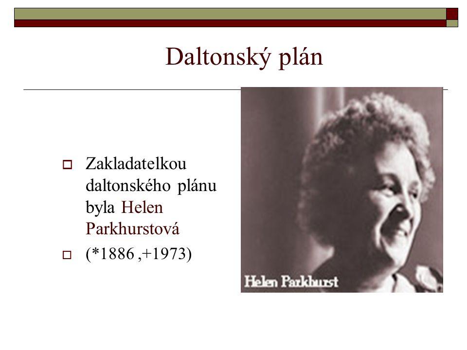 Daltonský plán  Zakladatelkou daltonského plánu byla Helen Parkhurstová  (*1886,+1973)