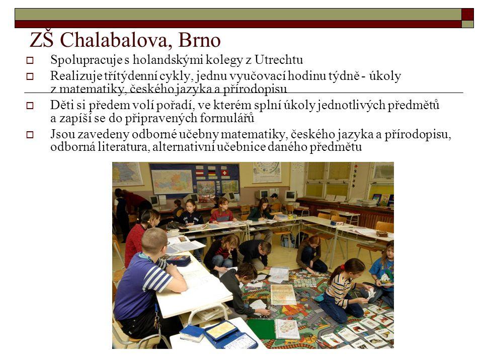 ZŠ Chalabalova, Brno  Spolupracuje s holandskými kolegy z Utrechtu  Realizuje třítýdenní cykly, jednu vyučovací hodinu týdně - úkoly z matematiky, českého jazyka a přírodopisu  Děti si předem volí pořadí, ve kterém splní úkoly jednotlivých předmětů a zapíší se do připravených formulářů  Jsou zavedeny odborné učebny matematiky, českého jazyka a přírodopisu, odborná literatura, alternativní učebnice daného předmětu