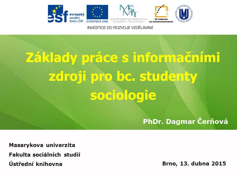Základy práce s informačními zdroji pro bc. studenty sociologie PhDr.