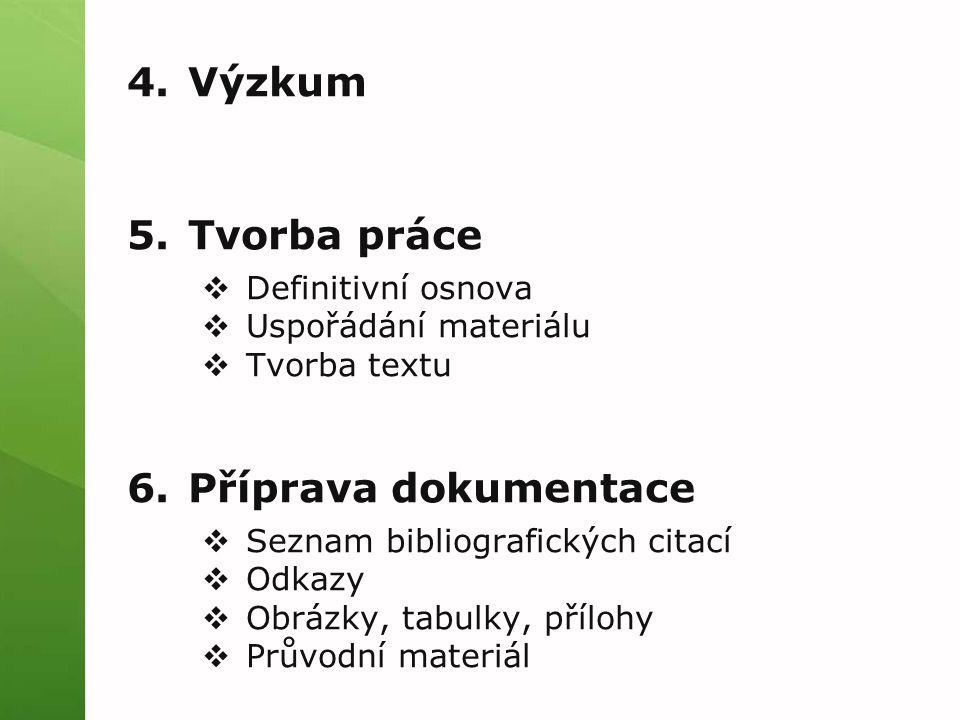 4. Výzkum 5. Tvorba práce  Definitivní osnova  Uspořádání materiálu  Tvorba textu 6.