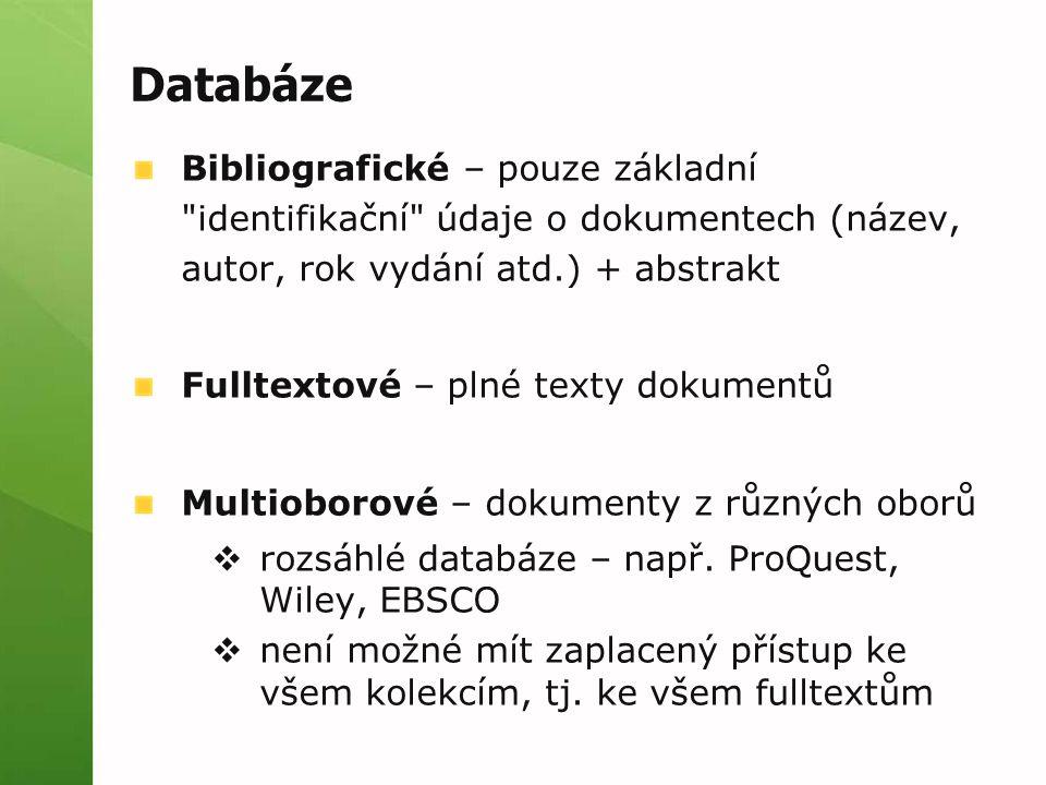 Databáze Bibliografické – pouze základní identifikační údaje o dokumentech (název, autor, rok vydání atd.) + abstrakt Fulltextové – plné texty dokumentů Multioborové – dokumenty z různých oborů  rozsáhlé databáze – např.