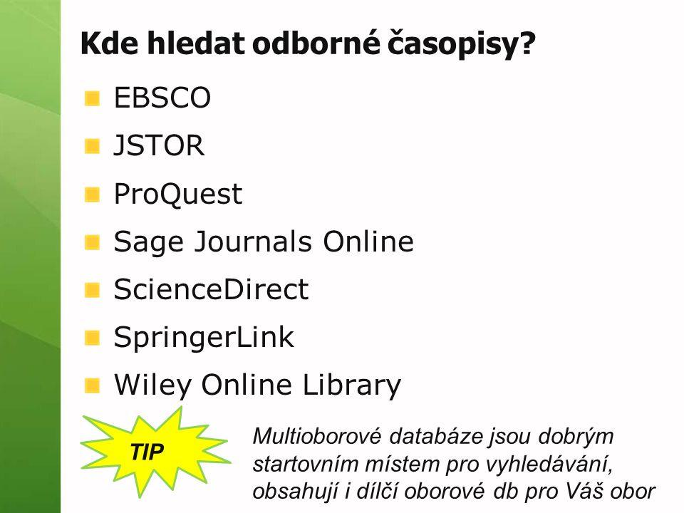 EBSCO JSTOR ProQuest Sage Journals Online ScienceDirect SpringerLink Wiley Online Library TIP Multioborové databáze jsou dobrým startovním místem pro vyhledávání, obsahují i dílčí oborové db pro Váš obor Kde hledat odborné časopisy
