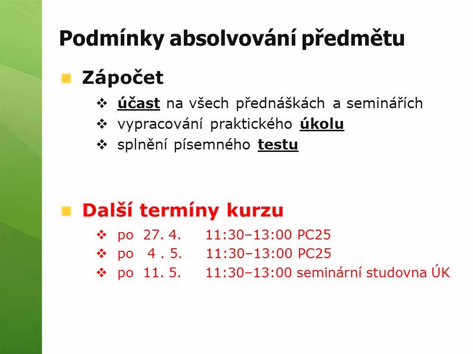 Podmínky absolvování předmětu Zápočet  účast na všech přednáškách a seminářích  vypracování praktického úkolu  splnění písemného testu Další termíny kurzu  po 27.