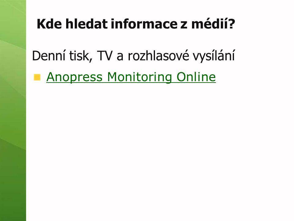 Kde hledat informace z médií Denní tisk, TV a rozhlasové vysílání Anopress Monitoring Online