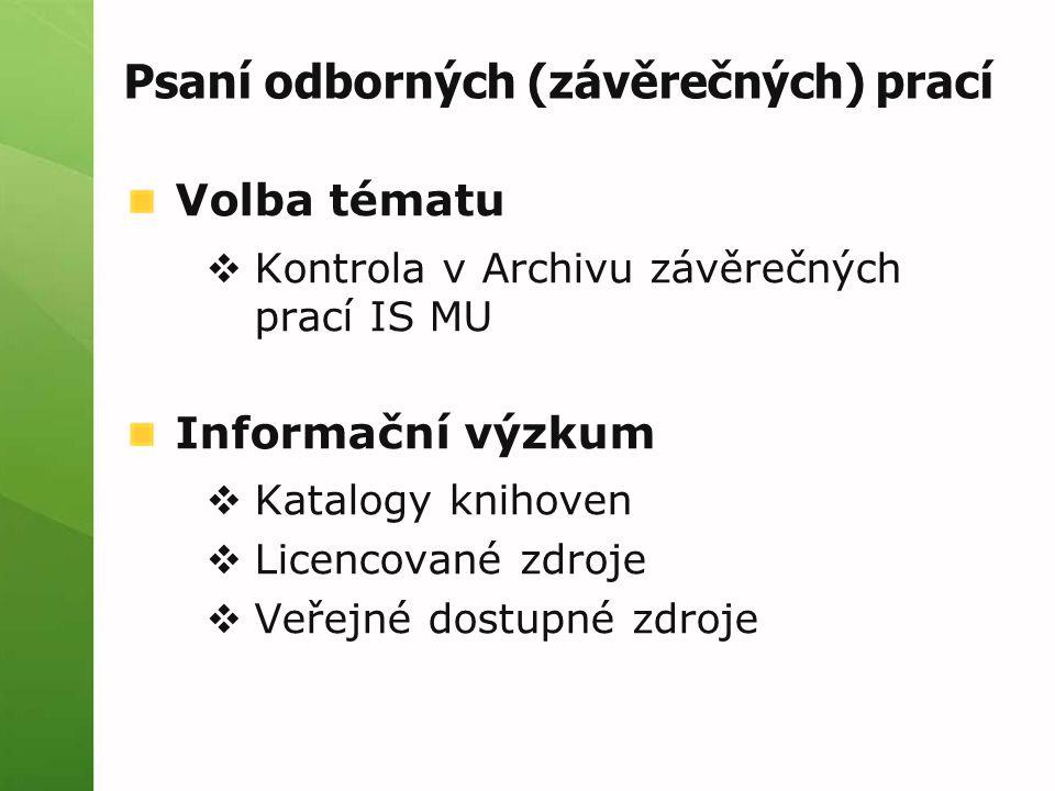 Volba tématu  Kontrola v Archivu závěrečných prací IS MU Informační výzkum  Katalogy knihoven  Licencované zdroje  Veřejné dostupné zdroje Psaní odborných (závěrečných) prací