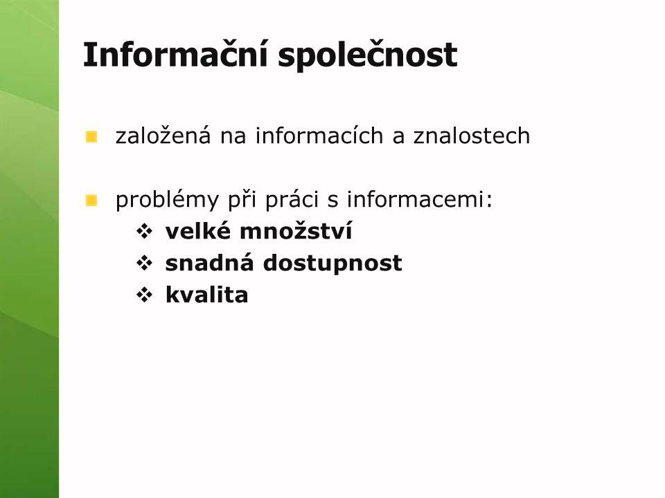 Informační společnost založená na informacích a znalostech problémy při práci s informacemi:  velké množství  snadná dostupnost  kvalita