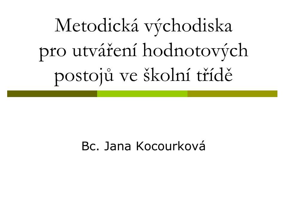 Metodická východiska pro utváření hodnotových postojů ve školní třídě Bc. Jana Kocourková