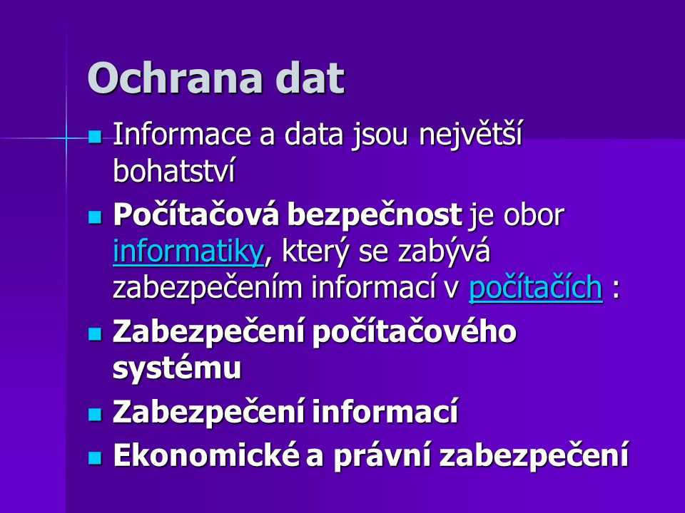 Ochrana dat Informace a data jsou největší bohatství Informace a data jsou největší bohatství Počítačová bezpečnost je obor informatiky, který se zabý