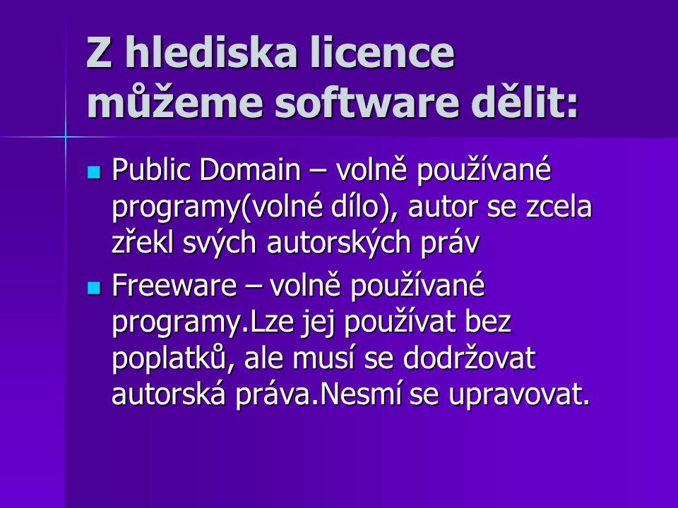 Z hlediska licence můžeme software dělit: Public Domain – volně používané programy(volné dílo), autor se zcela zřekl svých autorských práv Public Doma