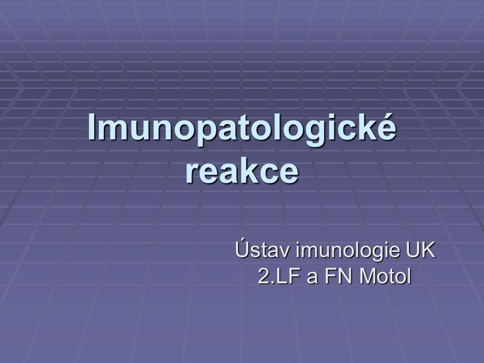 Imunopatologické reakce Ústav imunologie UK 2.LF a FN Motol