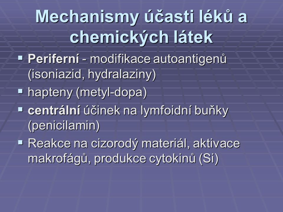 Mechanismy účasti léků a chemických látek  Periferní - modifikace autoantigenů (isoniazid, hydralaziny)  hapteny (metyl-dopa)  centrální účinek na