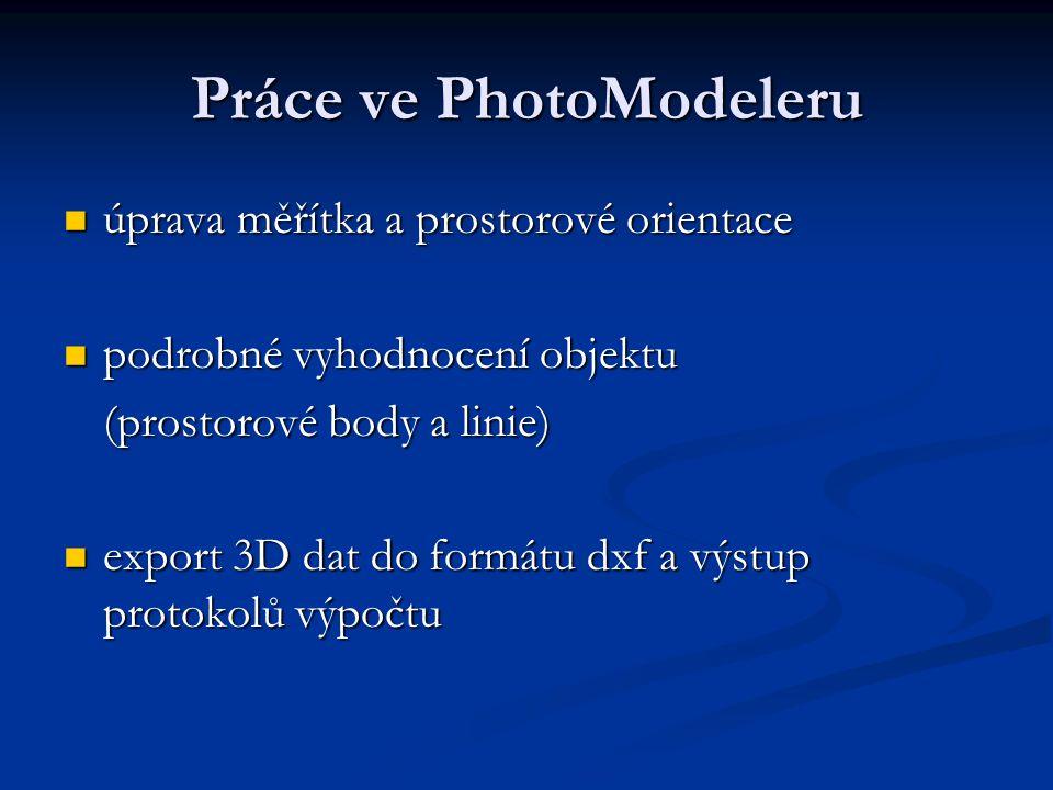 Práce ve PhotoModeleru úprava měřítka a prostorové orientace úprava měřítka a prostorové orientace podrobné vyhodnocení objektu podrobné vyhodnocení o
