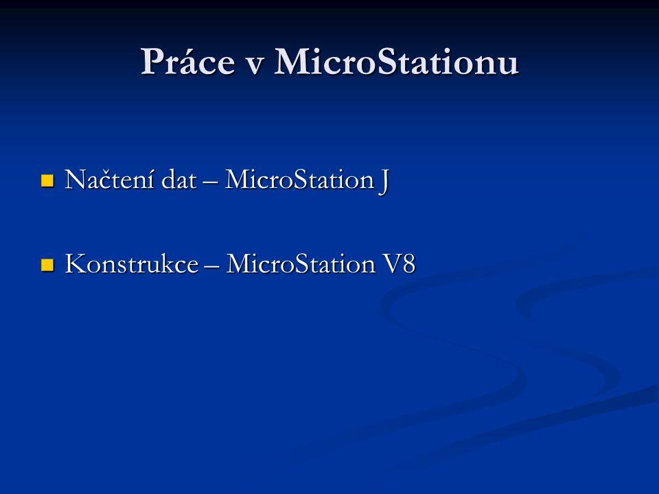 Práce v MicroStationu Načtení dat – MicroStation J Načtení dat – MicroStation J Konstrukce – MicroStation V8 Konstrukce – MicroStation V8