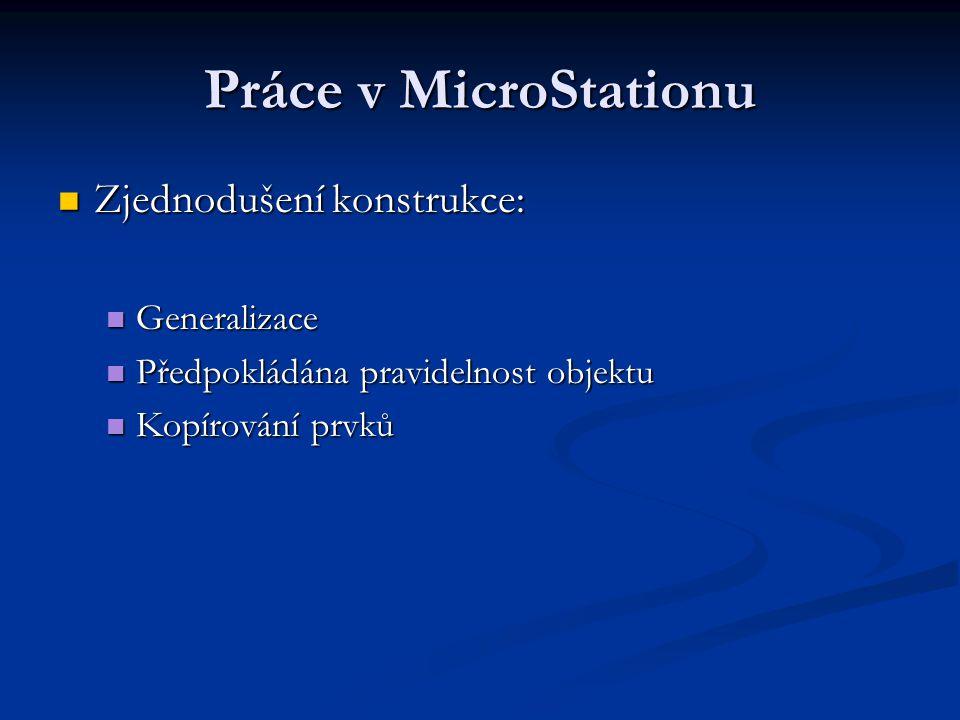 Práce v MicroStationu Zjednodušení konstrukce: Zjednodušení konstrukce: Generalizace Generalizace Předpokládána pravidelnost objektu Předpokládána pra
