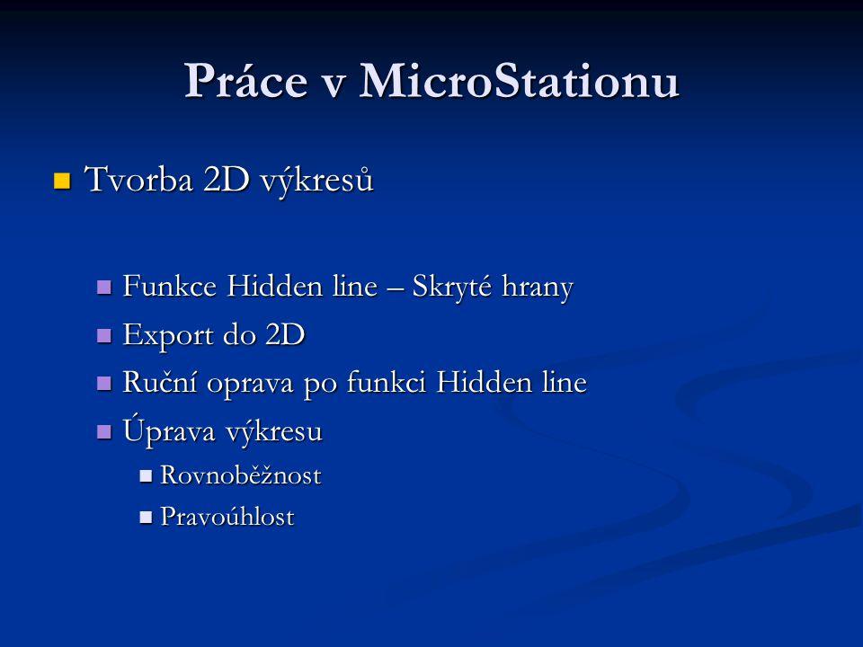 Práce v MicroStationu Tvorba 2D výkresů Tvorba 2D výkresů Funkce Hidden line – Skryté hrany Funkce Hidden line – Skryté hrany Export do 2D Export do 2