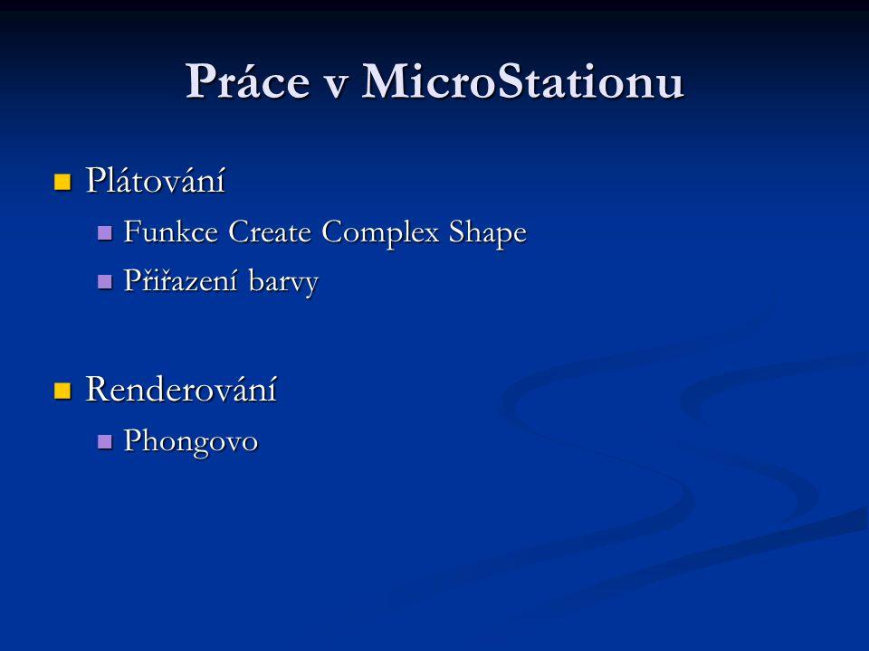 Práce v MicroStationu Plátování Plátování Funkce Create Complex Shape Funkce Create Complex Shape Přiřazení barvy Přiřazení barvy Renderování Renderov