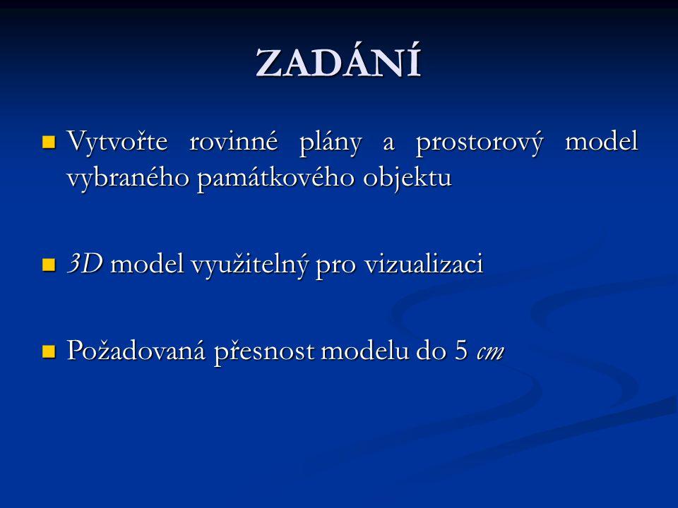 ZADÁNÍ Vytvořte rovinné plány a prostorový model vybraného památkového objektu Vytvořte rovinné plány a prostorový model vybraného památkového objektu
