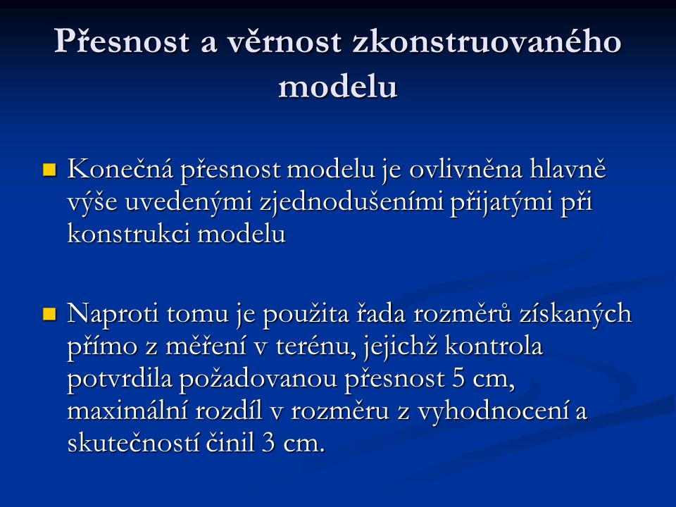 Přesnost a věrnost zkonstruovaného modelu Konečná přesnost modelu je ovlivněna hlavně výše uvedenými zjednodušeními přijatými při konstrukci modelu Ko