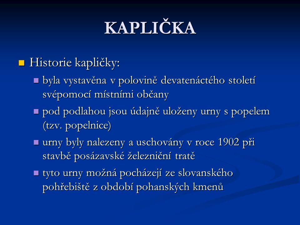KAPLIČKA Historie kapličky: Historie kapličky: byla vystavěna v polovině devatenáctého století svépomocí místními občany byla vystavěna v polovině dev