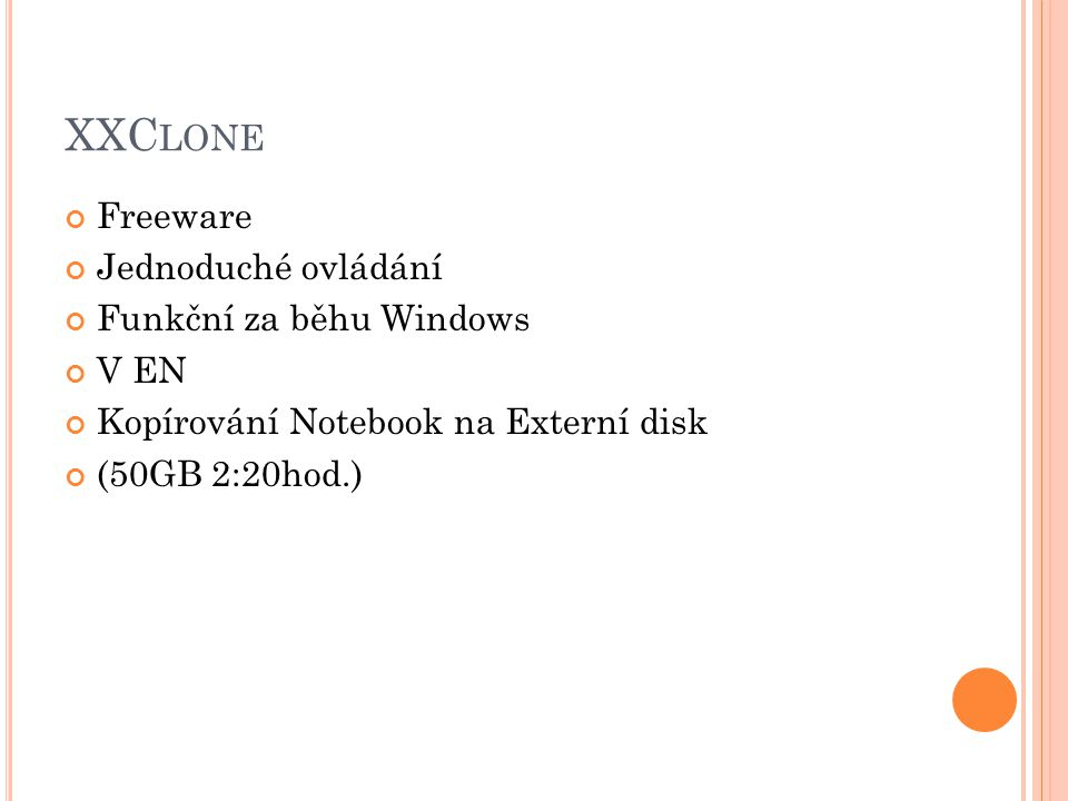 XXC LONE Freeware Jednoduché ovládání Funkční za běhu Windows V EN Kopírování Notebook na Externí disk (50GB 2:20hod.)