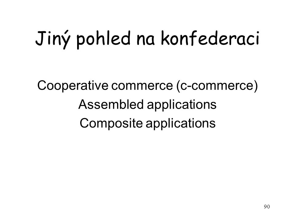 90 Jiný pohled na konfederaci Cooperative commerce (c-commerce) Assembled applications Composite applications
