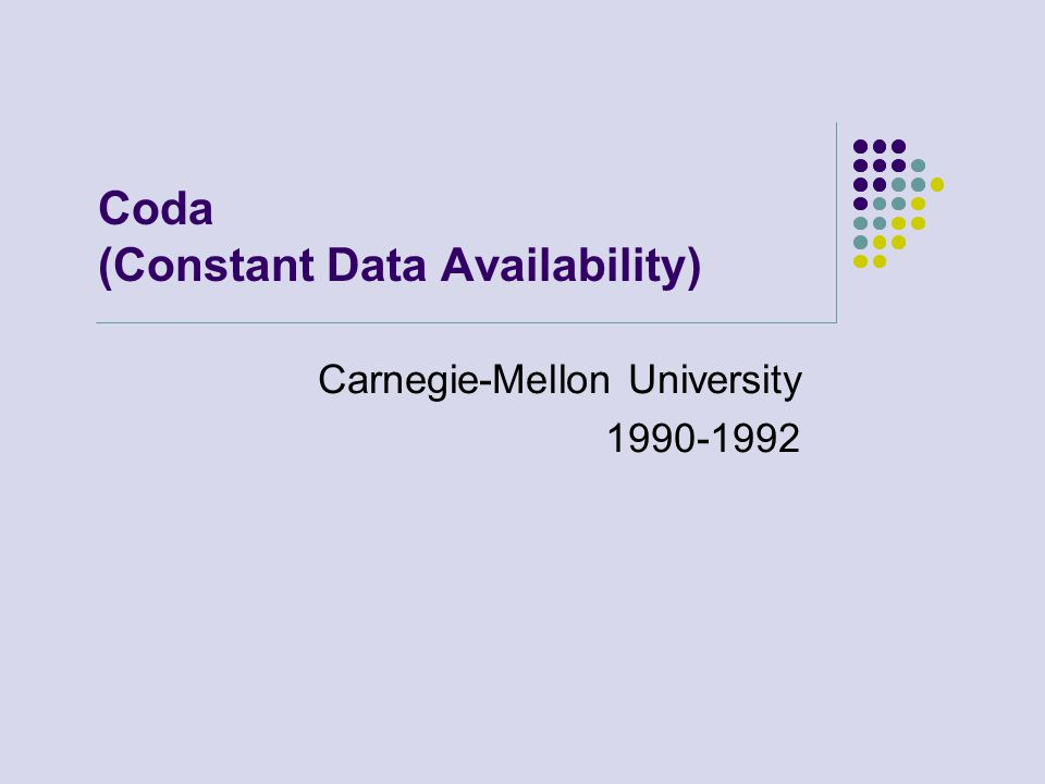 Coda (Constant Data Availability) Carnegie-Mellon University 1990-1992