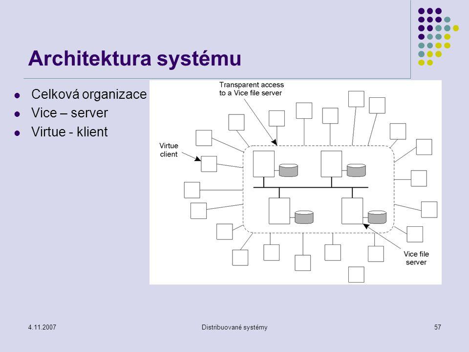 4.11.2007Distribuované systémy57 Architektura systému Celková organizace Vice – server Virtue - klient