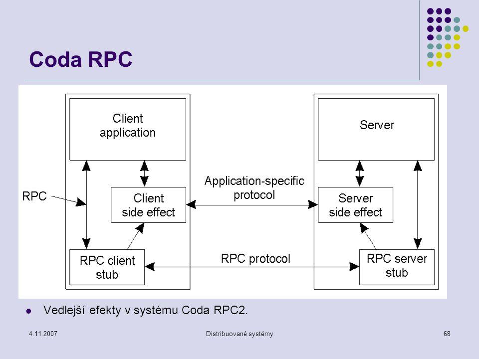 4.11.2007Distribuované systémy68 Coda RPC Vedlejší efekty v systému Coda RPC2.