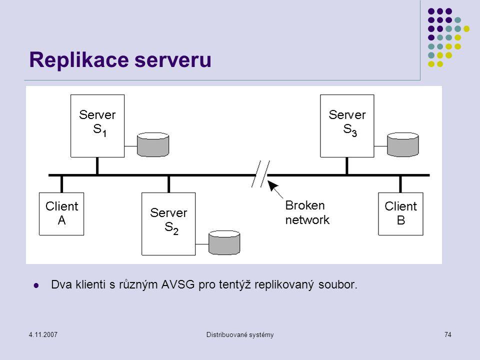 4.11.2007Distribuované systémy74 Replikace serveru Dva klienti s různým AVSG pro tentýž replikovaný soubor.