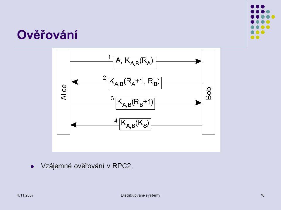4.11.2007Distribuované systémy76 Ověřování Vzájemné ověřování v RPC2.