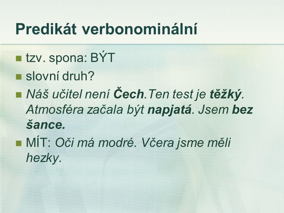 Predikát verbonominální tzv. spona: BÝT slovní druh.