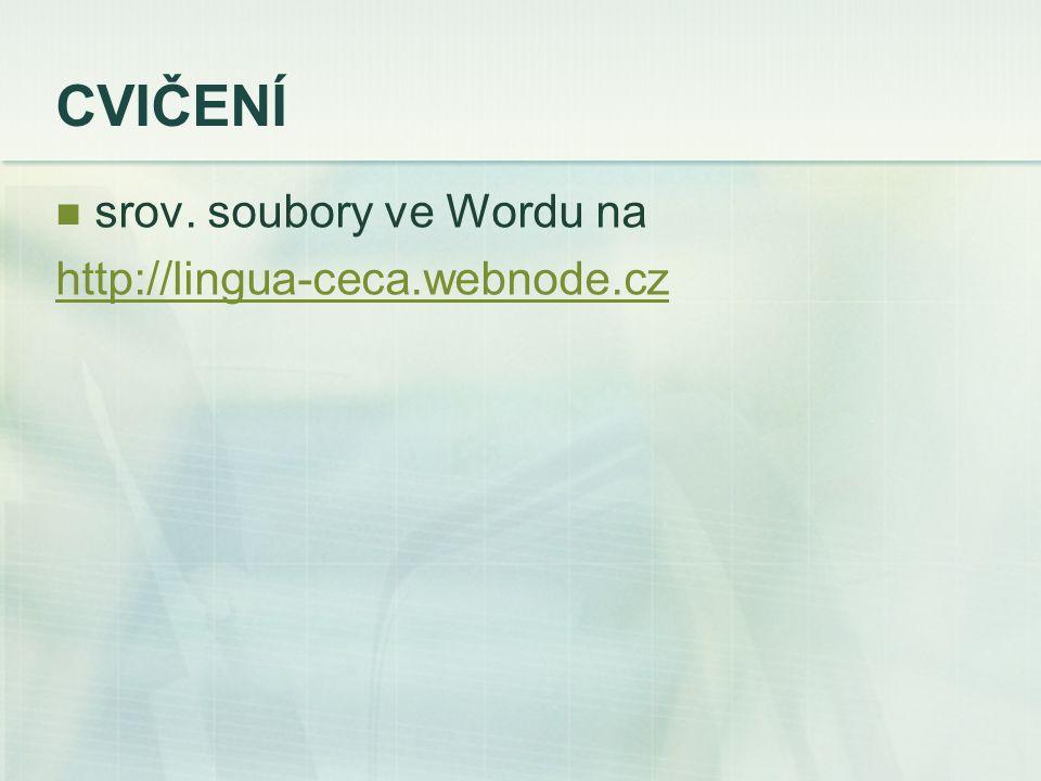 CVIČENÍ srov. soubory ve Wordu na http://lingua-ceca.webnode.cz