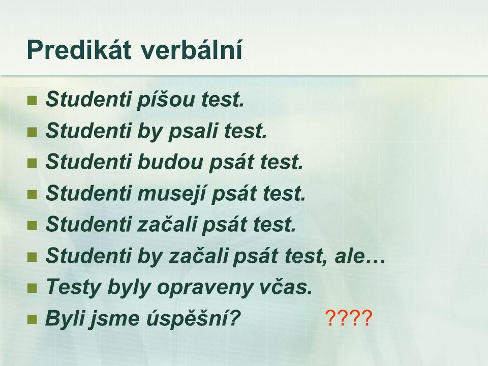 Predikát verbální Studenti píšou test. Studenti by psali test.